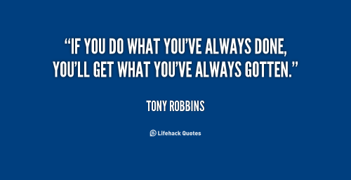 quote-tony-robbins-if-you-do-what-youve-always-done-1-106072